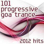 101 Progressive Goa Trance Hits 2012 (Best of Top Electronic Dance, Acid, Techno, House, Rave Anthems, Psytrance Festival Party) by Various Artists