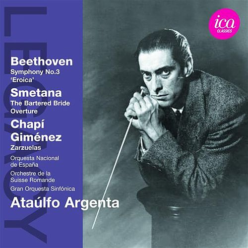 Beethoven: Symphony No. 3, 'Eroica' - Smetana The Bartered Bride Overture - Chapí & Giménez: Zarzuelas by Various Artists
