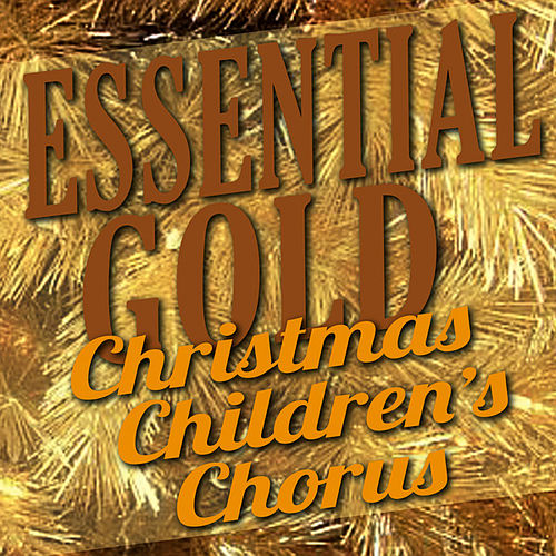 Play & Download Essential Gold – Christmas Children's Chorus by Christmas Children's Chorus | Napster