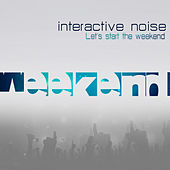 Let`s Start the Weekend - Single by Interactive Noise