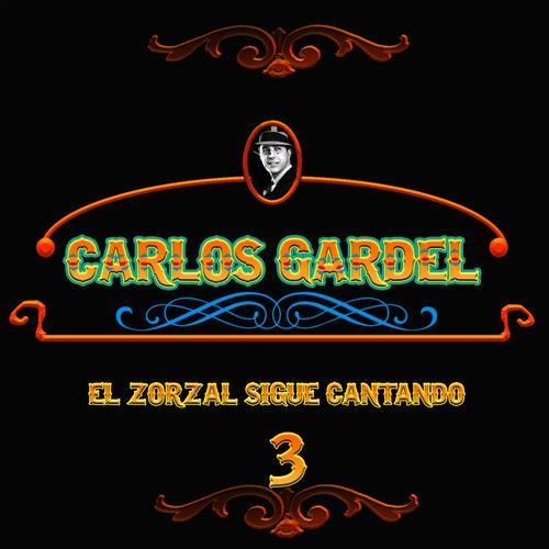 Play & Download El Zorzal Sigue Cantando, Vol. 3 by Carlos Gardel | Napster