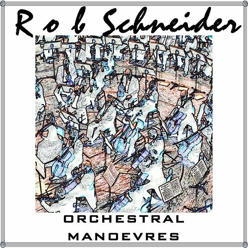 Play & Download Orchestral Manoevres by Rob Schneider | Napster