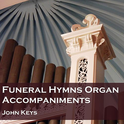 Funeral Hymns Organ Accompaniments by John Keys