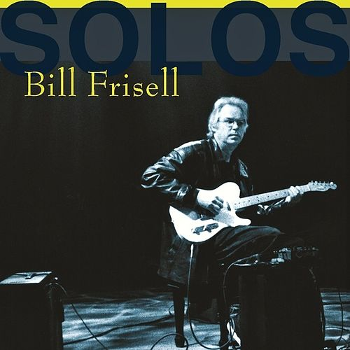 Bill Frisell - Solos: The Jazz Sessions by Bill Frisell
