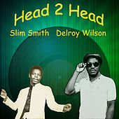 Head 2 Head - Delroy Wilson, Slim Smith by Various Artists