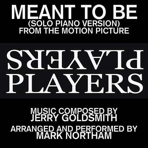 Play & Download Meant To Be-Solo Piano Version (Love theme from the 1979 Motion Picture score for the film 'Players') by Mark Northam | Napster