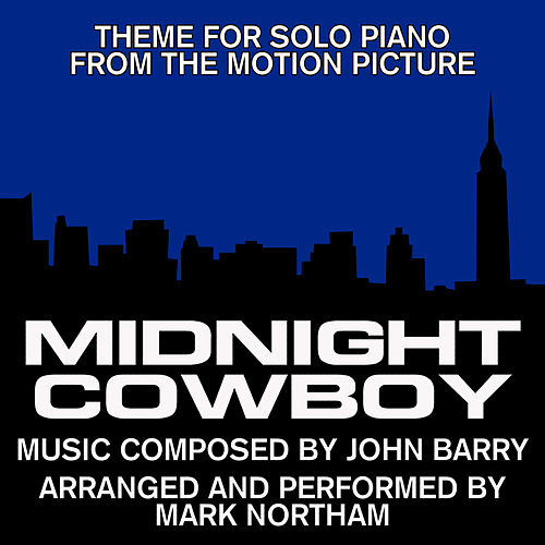 Play & Download Midnight Cowboy-Main Theme for Solo Piano (from the Original score for the 1968 Motion Picture Score) by Mark Northam | Napster