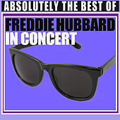 Play & Download Absolutely The Best Of Freddie Hubbard In Concert by Freddie Hubbard | Napster