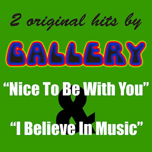 Play & Download 2 Original Hits By Gallery: Nice To Be With You & I Believe In Music - Single by Various Artists | Napster