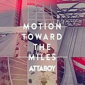 Motion Toward The Miles by Attaboy