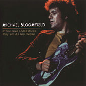 Play & Download If You Love These Blues, Play 'Em As You Please by Mike Bloomfield | Napster