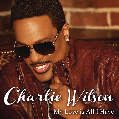My Love Is All I Have by Charlie Wilson