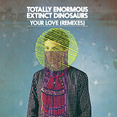 Play & Download Your Love by Totally Enormous Extinct Dinosaurs | Napster