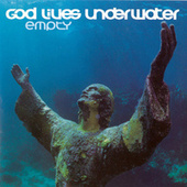 Empty by God Lives Underwater