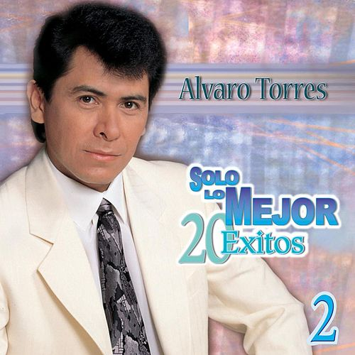 Solo Lo Mejor 20 Exitos 2 by Alvaro Torres