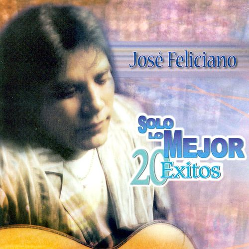 Play & Download Solo Lo Mejor 20 Exitos by Jose Feliciano | Napster
