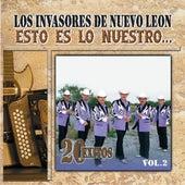 Esto Es Nuestro: 20 Exitos Vol. 2 by Los Invasores De Nuevo Leon