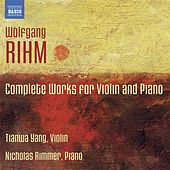 Play & Download Rihm: Complete Works for Violin & Piano by Tianwa Yang | Napster