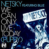 We Can Only Live Today (Puppy) by Netsky