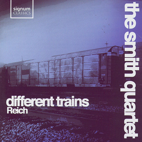 Play & Download Different Trains by The Smith Quartet | Napster