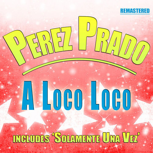 Play & Download A loco loco by Perez Prado | Napster