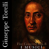 Play & Download Torelli: Five Concerti, Op.8 by I Musici | Napster
