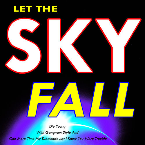 2012 Let the Sky Fall (Die Young With Gangnam Style and One More Time My Diamonds Just I Knew You Were Trouble) by Various Artists