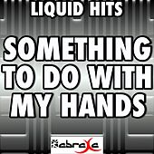 Something to Do With My Hands (A Tribute to Thomas Rhett) by Liquid Hits
