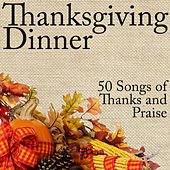Play & Download Thanksgiving Dinner: 50 Songs for Thanks and Praise by Various Artists | Napster