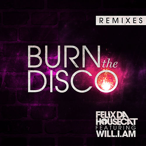 Play & Download Burn The Disco by Felix Da Housecat | Napster