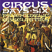 Circus Days: Psychedelic Obscurities 1966-1972 - Volume 6 by Various Artists