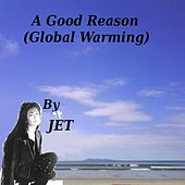 A Good Reason (Global Warming) von Jet