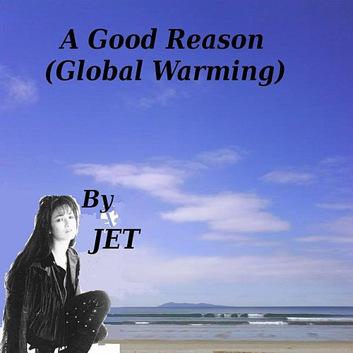 A Good Reason (Global Warming) by Jet