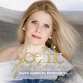 Play & Download A Celtic Awakening with Faith Marion Robinson by Faith Marion Robinson | Napster