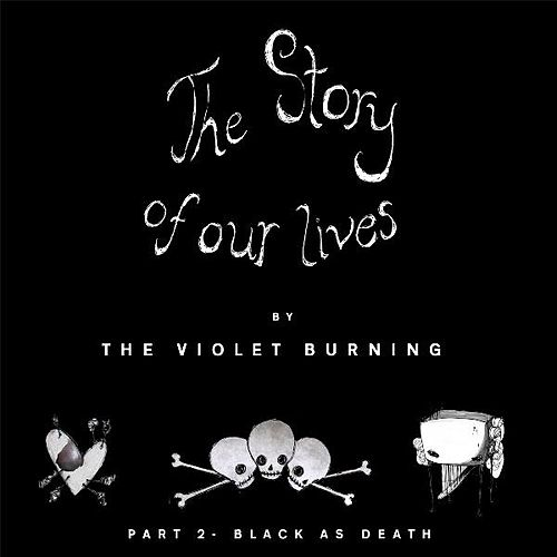 Play & Download The Story of Our Lives, Pt. 2 Black As Death by Violet Burning | Napster