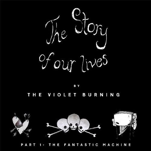 Play & Download The Story of Our Lives, Pt. 1 the Fantastic Machine by Violet Burning | Napster