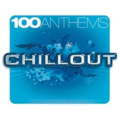 Play & Download 100 Anthems Chill Out by Various Artists | Napster