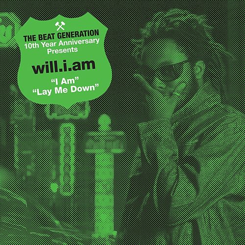 Play & Download The Beat Generation 10th Anniversary Presents: Will.I.Am - I Am B/W Lay Me Down by Will.i.am | Napster