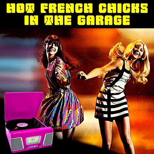 Play & Download Hot French Chicks in the Garage by Various Artists | Napster