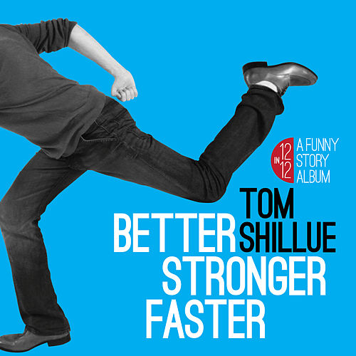 Play & Download Better, Stronger, Faster by Tom Shillue | Napster