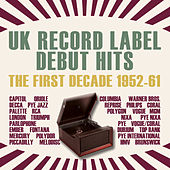 Uk Record Label Debut Hits - The First Decade 1952-61 by Various Artists