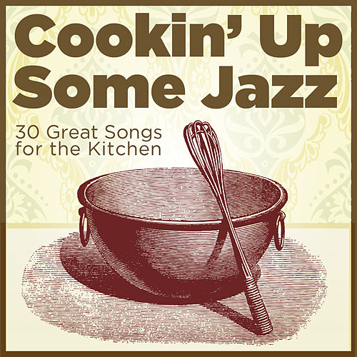Cooking Up Some Jazz: 30 Great Songs for the Kitchen by Various Artists