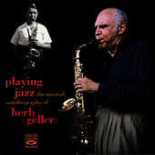 Playing Jazz - The Musical Autobiography of Herb Geller by Herb Geller
