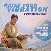 Raise Your Vibration (feat. Myron Walden, Justin Brown, Daniele Camarda & Leo Genovese) by Francisco Pais