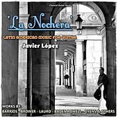 Play & Download La Nochera:  Latin American Music for Guitar by Javier López | Napster
