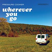 Wherever You Go by Pressure Cooker