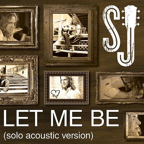 Play & Download Let Me Be (Solo Acoustic) by SJ | Napster
