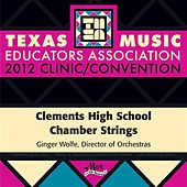 Play & Download 2012 Texas Music Educators Association (TMEA): Clements High School Chamber Strings by Clements High School Chamber Strings | Napster