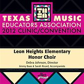 Play & Download 2012 Texas Music Educators Association (TMEA): Leon Heights Elementary Honor Choir by Leon Heights Elementary Honor Choir | Napster