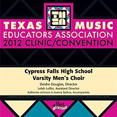 Play & Download 2012 Texas Music Educators Association (TMEA): Cypress Falls High School Varsity Men's Choir by Various Artists | Napster